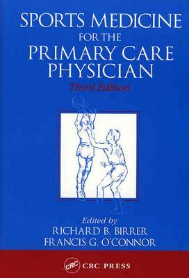 Sports Medicine for the Primary Care Physician - Birrer, Richard B, Dr. (Editor), and O'Connor, Francis G, MD (Editor)