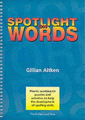 Spotlight on Words Book 1: Phonic Wordsearch Puzzles and Activities to Help the Development of Spelling Skills - Aitken, Gillian