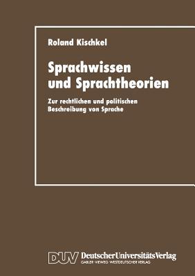Sprachwissen Und Sprachtheorien: Zur Rechtlichen Und Politischen Beschreibung Von Sprache - Kischkel, Roland