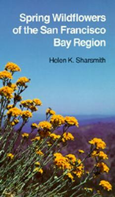 Spring Wildflowers of the San Francisco Bay Region - Sharsmith, Helen K