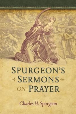 Spurgeon's Sermons on Prayer - Spurgeon, Charles Haddon