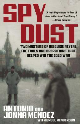 Spy Dust: Two Masters of Disguise Reveal the Tools and Operations That Helped Win the Cold War - Mendez, Antonio, and Mendez, Jonna, and Henderson, Bruce