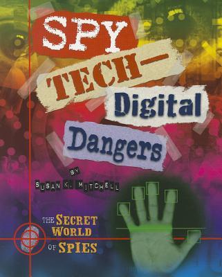 Spy Tech-Digital Dangers - Mitchell, Susan K