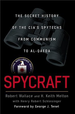 Spycraft: The Secret History of the CIA's Spytechs, from Communism to Al-Qaeda - Wallace, Robert, and Melton, H Keith, and Schlesinger, Henry Robert