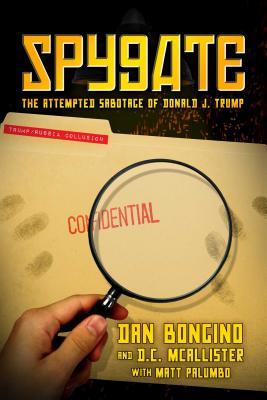Spygate: The Attempted Sabotage of Donald J. Trump - Bongino, Dan, and McAllister, D C, and Palumbo, Matt
