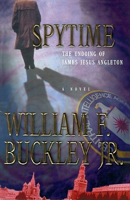 Spytime: The Undoing of James Jesus Angleton - Buckley, William F, Jr., and Todd, Raymond (Read by)