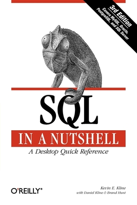 SQL in a Nutshell: A Desktop Quick Reference Guide - Kline, Kevin, and Kline, Daniel, and Hunt, Brand