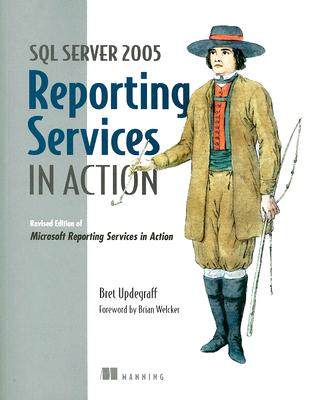 SQL Server 2005 Reporting Services in Action - Updegraff, Bret