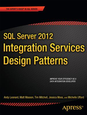 SQL Server 2012 Integration Services Design Patterns - Leonard, Andy, and Masson, Matt, and Mitchell, Tim