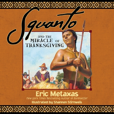 Squanto and the Miracle of Thanksgiving - Metaxas, Eric