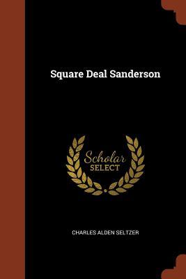 Square Deal Sanderson - Seltzer, Charles Alden