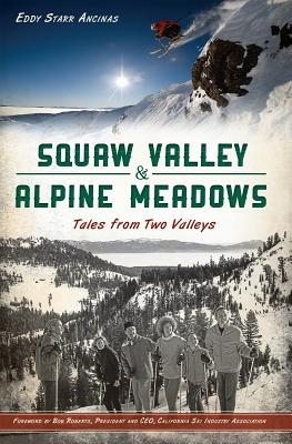 Squaw Valley & Alpine Meadows: Tales from Two Valleys - Ancinas, Eddy Starr