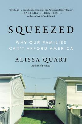 Squeezed: Why Our Families Can't Afford America - Quart, Alissa