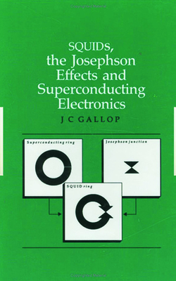 SQUIDs, the Josephson Effects and Superconducting Electronics - Gallop, J.C.