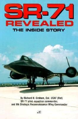 Sr-71 Revealed: A Photo Gallery - Graham, Rich, and Graham, Richard H, Col.