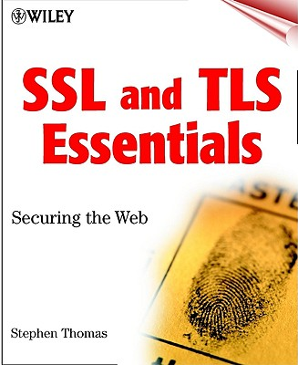 SSL and TLS Essentials: Securing the Web - Thomas, Stephen A