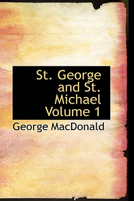 St. George and St. Michael Volume 1 - MacDonald, George