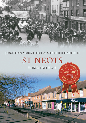 St Neots Through Time - Mountfort, Jon, and Hadfiled, Meredith