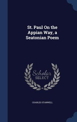 St. Paul on the Appian Way, a Seatonian Poem - Stanwell, Charles
