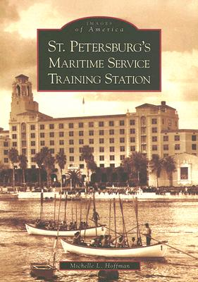 St. Petersburg's Maritime Service Training Station - Hoffman, Michelle L