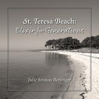 St. Teresa Beach: Elixir for Generations - Bettinger, Julie Strauss