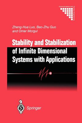 Stability and Stabilization of Infinite Dimensional Systems with Applications - Luo, Zheng-Hua, and Guo, Bao-Zhu, and Morgul, Omer