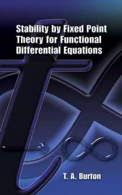 Stability by Fixed Point Theory for Functional Differential Equations - Burton, T A