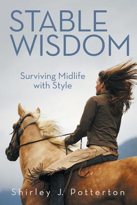 Stable Wisdom: Surviving Midlife with Style - Potterton, Shirley J