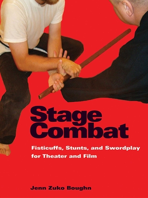 Stage Combat: Fisticuffs, Stunts, and Swordplay for Theater and Film - Boughn, Jenn Zuko