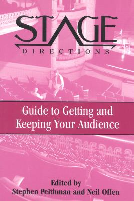 Stage Directions Guide to Getting and Keeping Your Audience - Peithman, Stephen (Editor), and Offen, Neil (Editor)