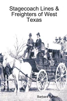 Stagecoach Lines & Freighters of West Texas - Barton, Barbara