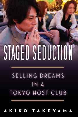Staged Seduction: Selling Dreams in a Tokyo Host Club - Takeyama, Akiko