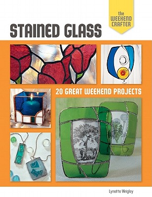 Stained Glass: 20 Great Weekend Projects - Wrigley, Lynette