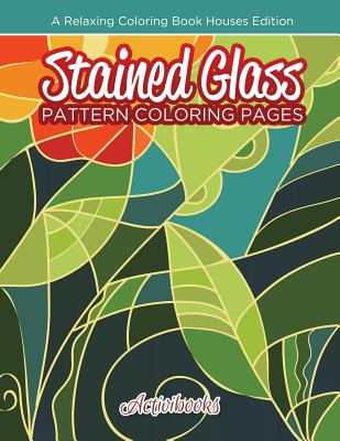 Stained Glass Pattern Coloring Pages: A Relaxing Coloring Book Houses Edition - Activibooks