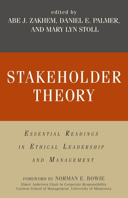 Stakeholder Theory: Essential Readings in Ethical Leadership and Management - Zakhem, Abe J (Editor), and Palmer, Daniel E (Editor), and Stoll, Mary Lyn (Editor)