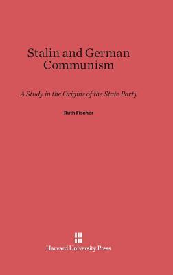 Stalin and German Communism - Fischer, Ruth, and Fay, Sidney Bradshaw (Foreword by)