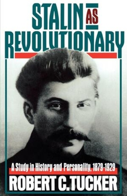 Stalin as Revolutionary: A Study in History and Personality, 1879-1929 - Tucker, Robert