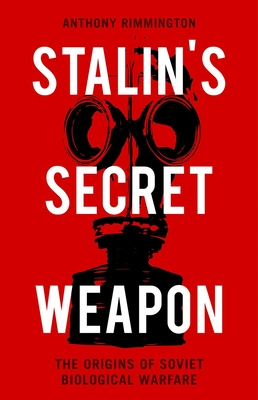 Stalin's Secret Weapon: The Origins of Soviet Biological Warfare - Rimmington, Anthony