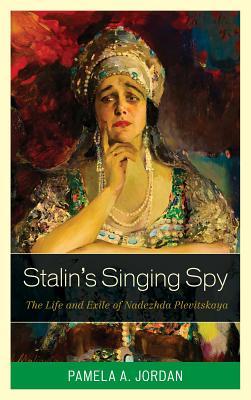 Stalin's Singing Spy: The Life and Exile of Nadezhda Plevitskaya - Jordan, Pamela A