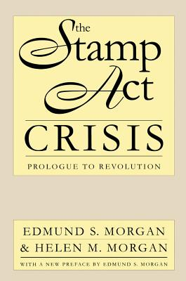 Stamp ACT Crisis: Prologue to Revolution - Morgan, Edmund S, Professor, and Morgan, Helen M