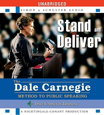 Stand and Deliver: The Dale Carnegie Method to Public Speaking - Carnegie, Dale