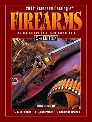 Standard Catalog of Firearms 2012: The Collector's Price & Reference Guide - Shideler, Dan