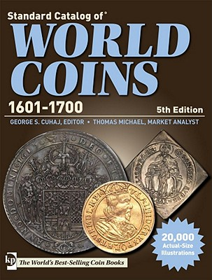 Standard Catalog of World Coins 1601-1700 - Cuhaj, George S., Ed, and Michael, Thomas