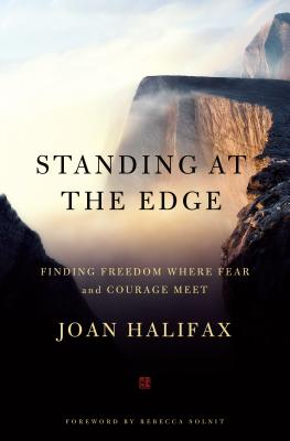 Standing at the Edge: Finding Freedom Where Fear and Courage Meet - Halifax, Joan, and Solnit, Rebecca (Foreword by)