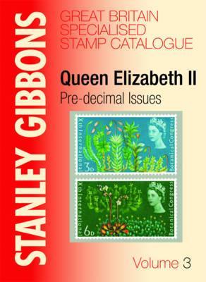 Stanley Gibbons Great Britain Specialised Catalogue: Queen Elizabeth II v.3: Pre-decimal Issues - Jeffries, Hugh (Editor)