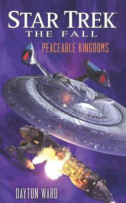 Star Trek: The Fall: Peaceable Kingdoms: - Ward, Dayton
