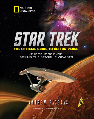 Star Trek: The Official Guide to Our Universe: The True Science Behind the Starship Voyages - Fazekas, Andrew, and Shatner, William (Foreword by)