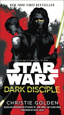 Star Wars: Dark Disciple - Golden, Christie, and Lucas, Katie (Foreword by)