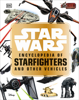 Star Wars Encyclopedia of Starfighters and Other Vehicles - Walker, Landry Q