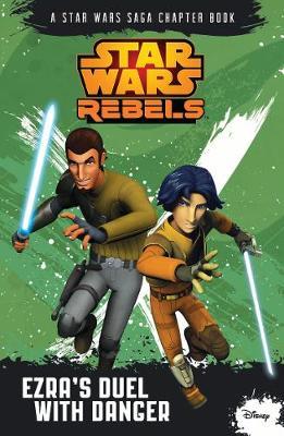 Star Wars Rebels: Ezra's Duel with Danger - Lucasfilm Ltd